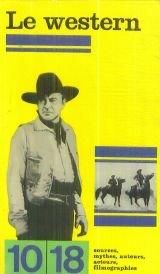 Le western : sources, mythes, auteurs, acteurs, filmographies