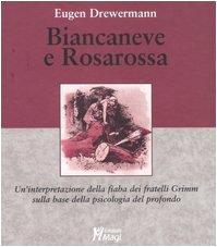 Biancaneve e Rosarossa. Un'interpretazione della fiaba dei fratelli Grimm sulla base della psicologia del profondo
