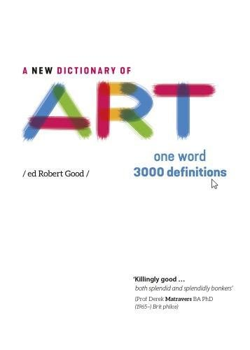 A New Dictionary of Art 2017: One Word: 3000 definitions