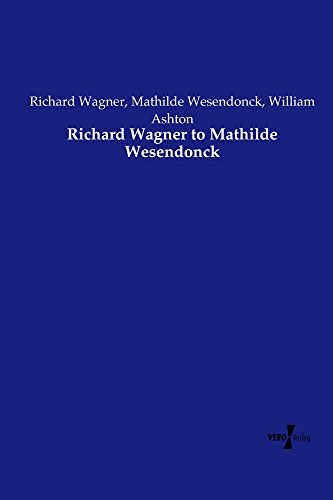 Richard Wagner to Mathilde Wesendonck (English Edition)