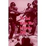 The End of the War in Europe, 1945: Conference Proceedings by British National Committee for the History of the Second World War (1996-04-05)
