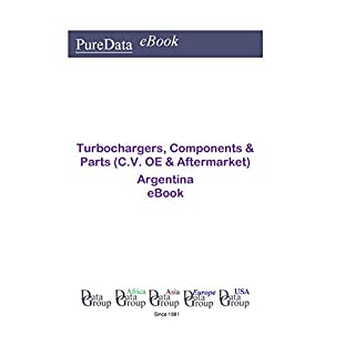 Turbochargers, Components & Parts (C.V. OE & Aftermarket) in Argentina: Market Sales (English Edition)