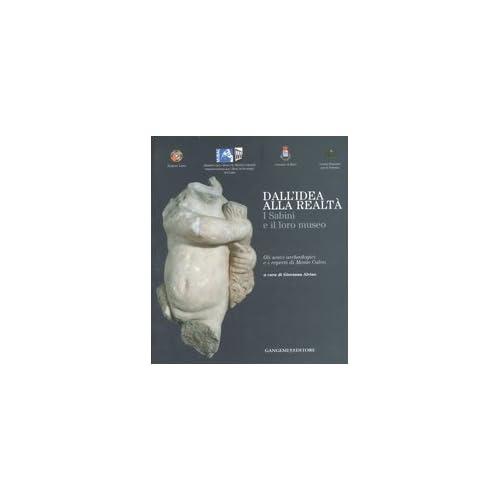Dall'idea Alla Realtà: I Sabini E Il Loro Museo. Gli Scavi Archeologici E I Reperti Di Monte Calvo. Catalogo Della Mostra (Rieti, 22 Dicembre 2006-21 Gennaio 2007)