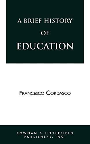 Brief History of Education (Revised): Handbook of Information on Greek, Roman, Medieval, Renaissance and Modern Educational Practice por Francesco Cordasco