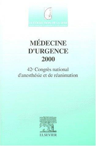 Médecine d'urgence 2000. : 42ème Congrès national d'anesthésie et de réanimation