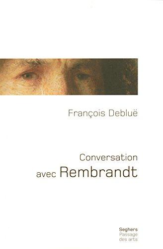 Conversation avec Rembrandt par François DEBLUE