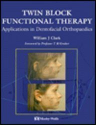 Twin Block Functional Therapy: Applications in Dentofacial Orthopaedics by William J. Clark (1995-01-15)