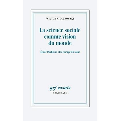 La science sociale comme vision du monde: Émile Durkheim et le mirage du salut