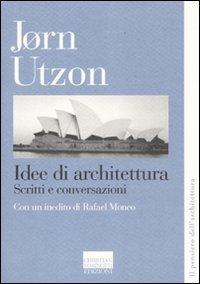 Idee di architettura. Scritti e conversazioni