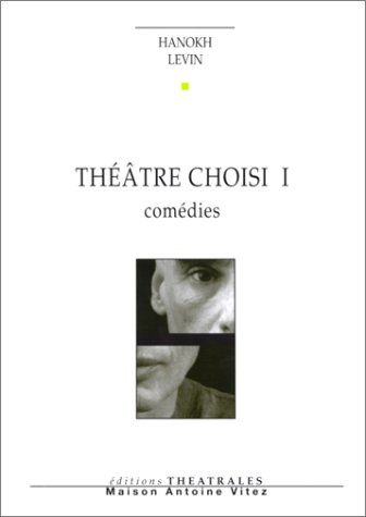 Théâtre choisi, tome I : Comédies