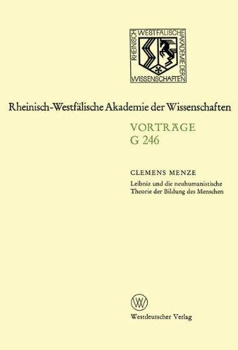Leibniz und die neuhumanistische Theorie der Bildung des Menschen: 247. Sitzung am 19. März 1980 in Düsseldorf (Rheinisch-Westfälische Akademie der Wissenschaften)