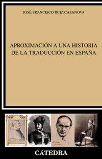 Aproximación a una historia de la traducción en España (Lingüística) por José Francisco Ruiz Casanova