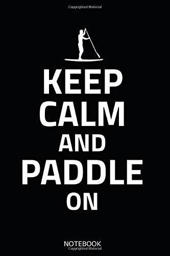 Keep Calm And Paddle On Notebook: for Stand Up Paddling Surfer, 110 lined pages in 6x9 dimensions with a great SUP soft-cover design - gift idea for water sports enthusiasts