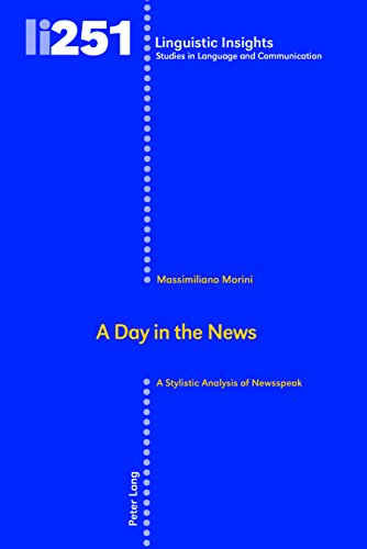A Day in the News: A Stylistic Analysis of Newsspeak (Linguistic Insights / Studies in Language and Communication, Band 251)