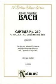 Cantata No. 210 -- O Holder Tag, Erwunschte Zeit: Soprano Solo (German, French Language Edition) (Kalmus