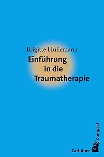 Einführung in die Traumatherapie (Carl-Auer Compact)