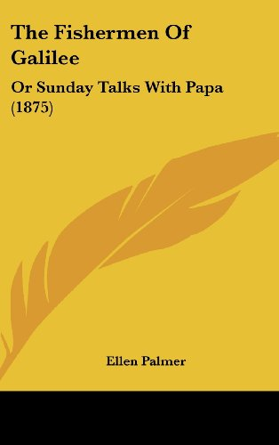 The Fishermen of Galilee: Or Sunday Talks with Papa (1875)