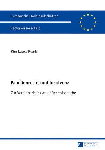 5510-serie (Familienrecht und Insolvenz: Zur Vereinbarkeit zweier Rechtsbereiche (Europäische Hochschulschriften Recht / Reihe 2: Rechtswissenschaft / Series 2: Law / Série 2: Droit, Band 5510))