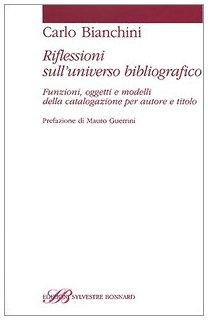 Riflessioni sull'universo bibliografico. Funzioni, oggetti, modelli della catalogazione per autore e titolo (Studi bibliografici)