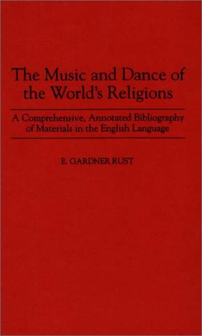 The Music and Dance of the World's Religions: A Comprehensive, Annotated Bibliography of Materials in the English Language (Music Reference Collection)