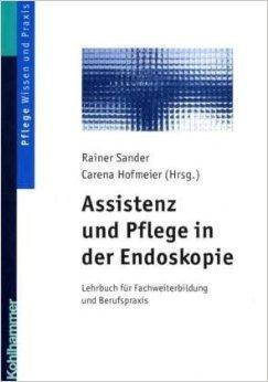 Assistenz und Pflege in der Endoskopie: Lehrbuch fŸr Fachweiterbildung und Berufspraxis ( 11. November 2004 )