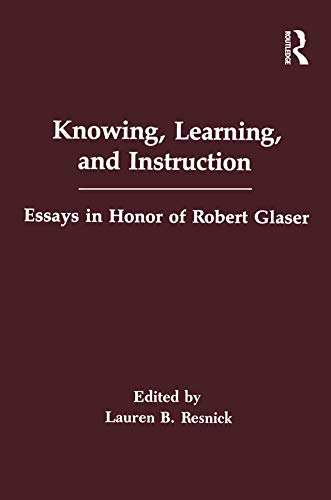 Knowing, Learning, and instruction: Essays in Honor of Robert Glaser (Psychology of Education and Instruction Series) (English Edition) - Mary Ellen Terry