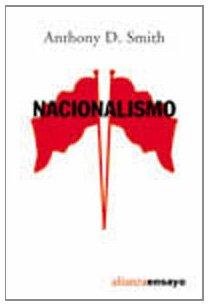 Nacionalismo: Teoría, ideología, historia (Alianza Ensayo)