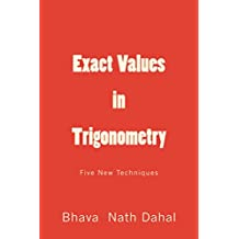 Exact Values in Trigonometry: Five New Techniques (Breaking Classical Rules in Trigonometry. Book 1) (English Edition)