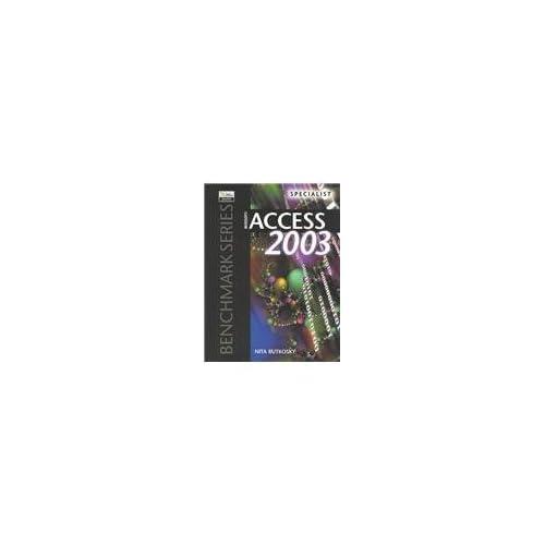 Microsoft Access 2003 Specialist (Benchmark Series) by Nita Hewitt Rutkosky (2003-12-01)