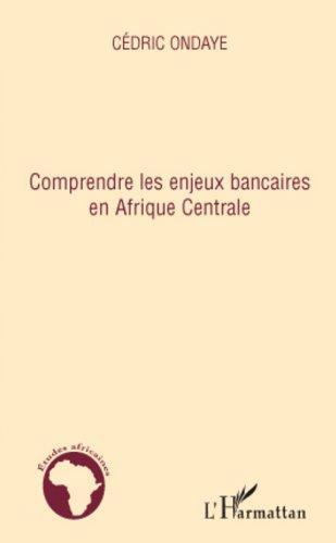 Comprendre les enjeux bancaires en Afrique Centrale