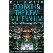 God, Faith and the New Millennium: Christian Belief In An Age Of Science: Future of Christian Belief