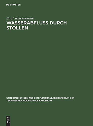 Wasserabfluss durch Stollen: Untersuchungen aus dem Flussbaulaboratorium der technischen Hochschule zu Karlsruhe (Untersuchungen aus dem Flußbaulaboratorium der Technischen Hochschule Karlsruhe)