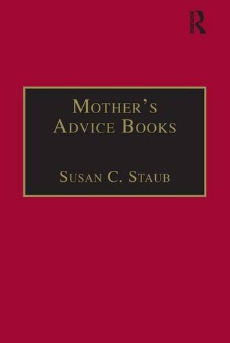Mother's Advice Books: Printed Writings 1641-1700: Series II, Part One, Volume 3: A Facsimile Library of Essential Works: Printed Writings, 1641-1700 ... Writings, 1641â