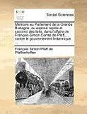 Memoire Au Parlement de La Grande Bretagne, Ou Expose Rapide Et Succinct Des Faits, Dans L
