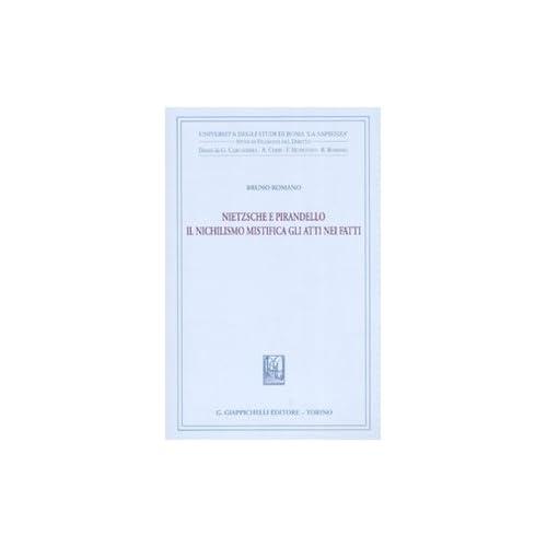 Nietzsche E Pirandello. Il Nichilismo Mistifica Gli Atti Nei Fatti