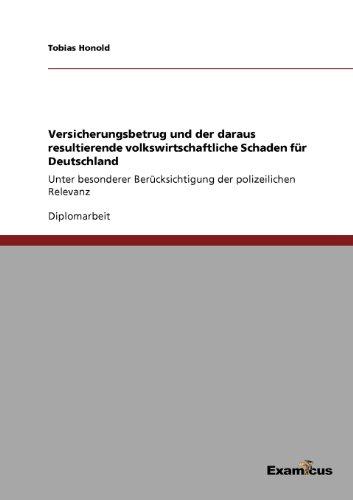 Versicherungsbetrug und der daraus resultierende volkswirtschaftliche Schaden für Deutschland - Unter besonderer Berücksichtigung der polizeilichen Relevanz
