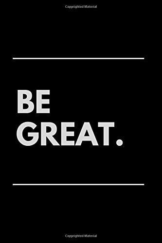 Be Great: Motivational Notebook, Journal, Diary, Planner, Task List Manager (110 Pages, Blank, 6 x 9)