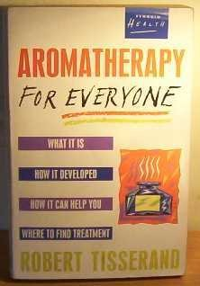 Aromatherapy for Everyone: What it is, how it developed, how it can help you, where to find treatment (Health Library) by Robert Tisserand (28-Apr-1988) Paperback