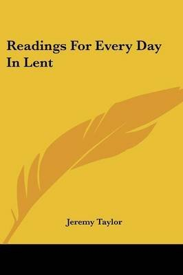 [(Readings for Every Day in Lent)] [By (author) Professor Jeremy Taylor] published on (June, 2007)
