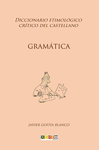 Gramática: Diccionario etimológico crítico del Castellano por Javier Goitia