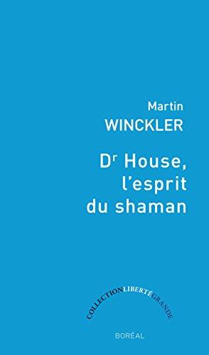 Dr House, l'esprit du Shaman par Martin Winckler