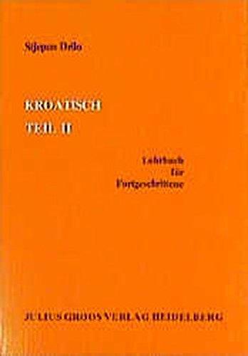 Kroatisch / Lehrbuch für Fortgeschrittene: Kroatisch, Tl.2, Lehrbuch für Fortgeschrittene