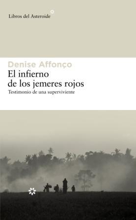 El Infierno de Los Jemeres Rojos (Libros del Asteroide) por Denise Affonço