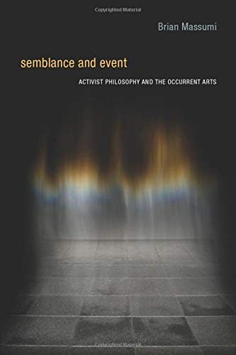 Semblance and Event (Technologies of Lived Abstraction): Activist Philosophy and the Occurrent Arts