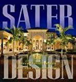 Sater Design: A Portfolio of 30 Luxury Estates from Acclaimed Designer Dan F. Staer II, AIBD