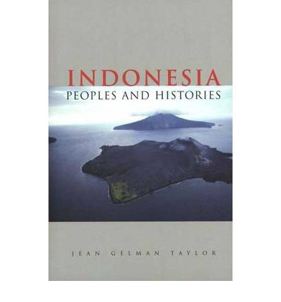 [( Indonesia: Peoples and Histories )] [by: Jean Gelman Taylor] [Oct-2004]