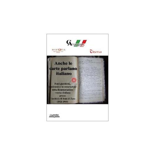 Anche Le Carte Parlano Italiano. Fonti Giuridiche, Censimento E Inventariazione Della Documentazione Veneta E Italiana Presso L'archivio Di Stato Di Zara (1921-1944)