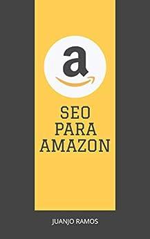 SEO para Amazon: Cómo destacar tus productos en la tienda online más importante del mundo de [Ramos, Juanjo]