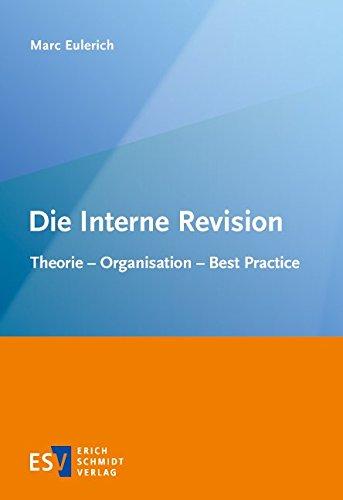 Die Interne Revision: Theorie - Organisation - Best Practice