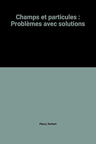 Champs et particules : Problèmes avec solutions par Norbert Fleury